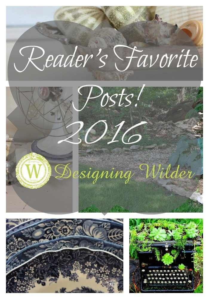 Wrapping up the overall reader's favorite Designing Wilder posts of 2016 featuring both home and garden ideas, tips and a few flea market shopping tricks!